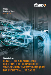 Book cover Vol. 4 of OSADL Academic works: Concept of a Centralized User Configuration (CUC) in Time-Sensitive Networking (TSN) for Industrial Use Cases by Martin Polster