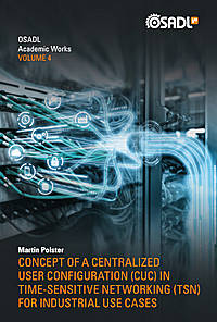 OSADL Academic Works Vol. 4: Concept of a Centralized User Configuration (CUC) in Time-Sensitive Networking (TSN) for Industrial Use Cases